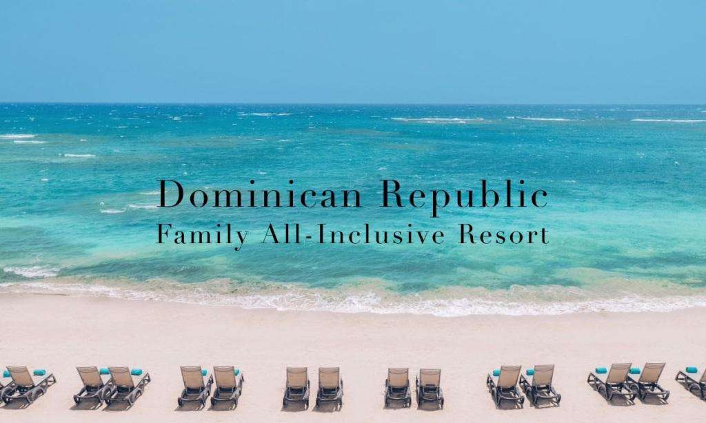 Family Dominican Republic All-Inclusive Resort